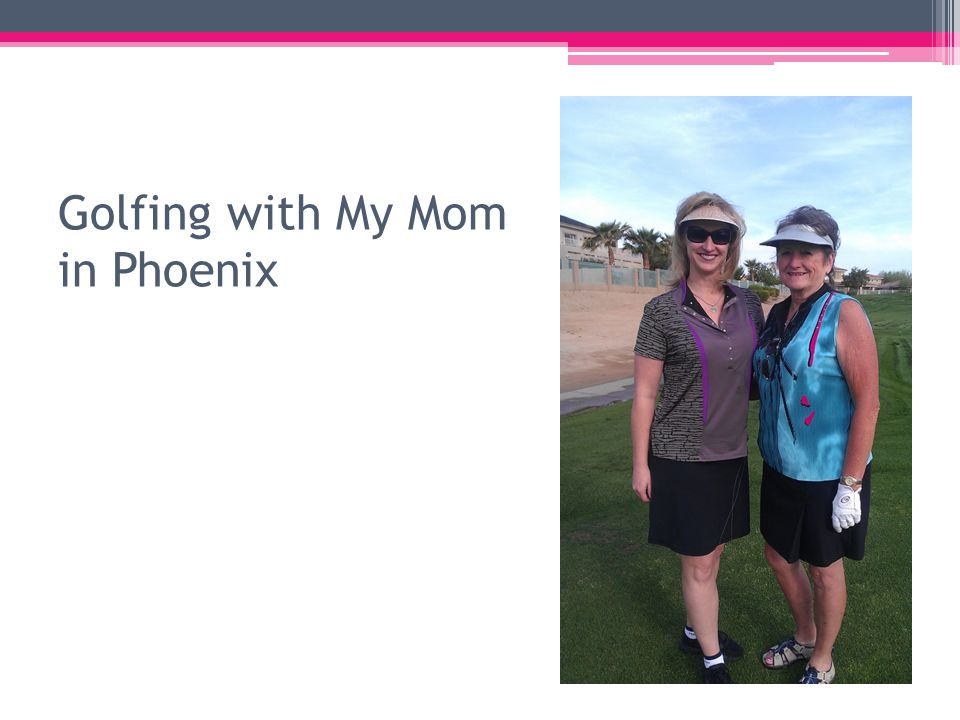 Golfing with My Mom in Phoenix