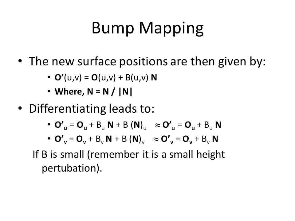 Bump Mapping The new surface positions are then given by: