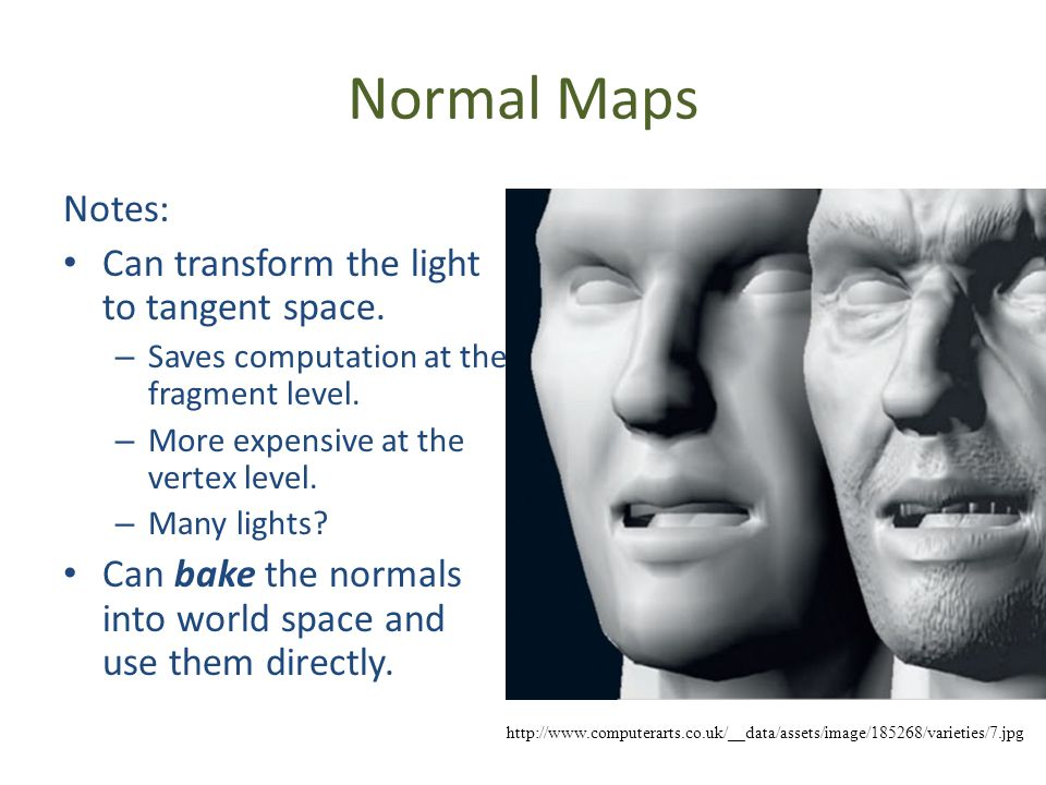 Normal Maps Notes: Can transform the light to tangent space.