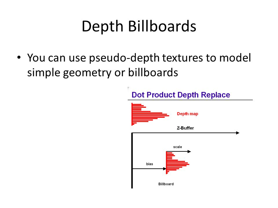 Depth Billboards You can use pseudo-depth textures to model simple geometry or billboards.