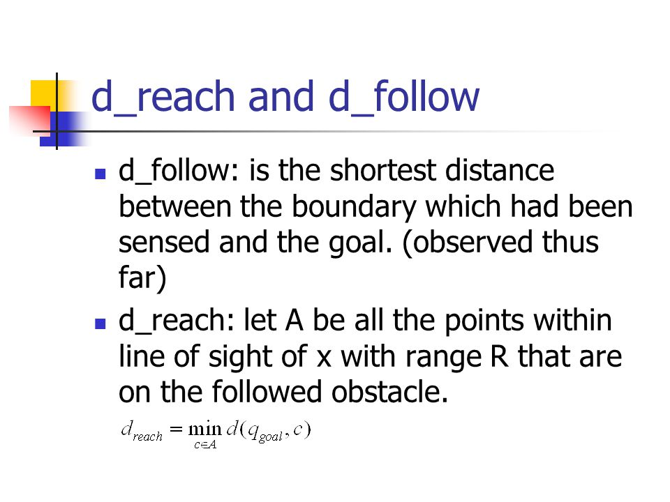 d_reach and d_follow d_follow: is the shortest distance between the boundary which had been sensed and the goal. (observed thus far)
