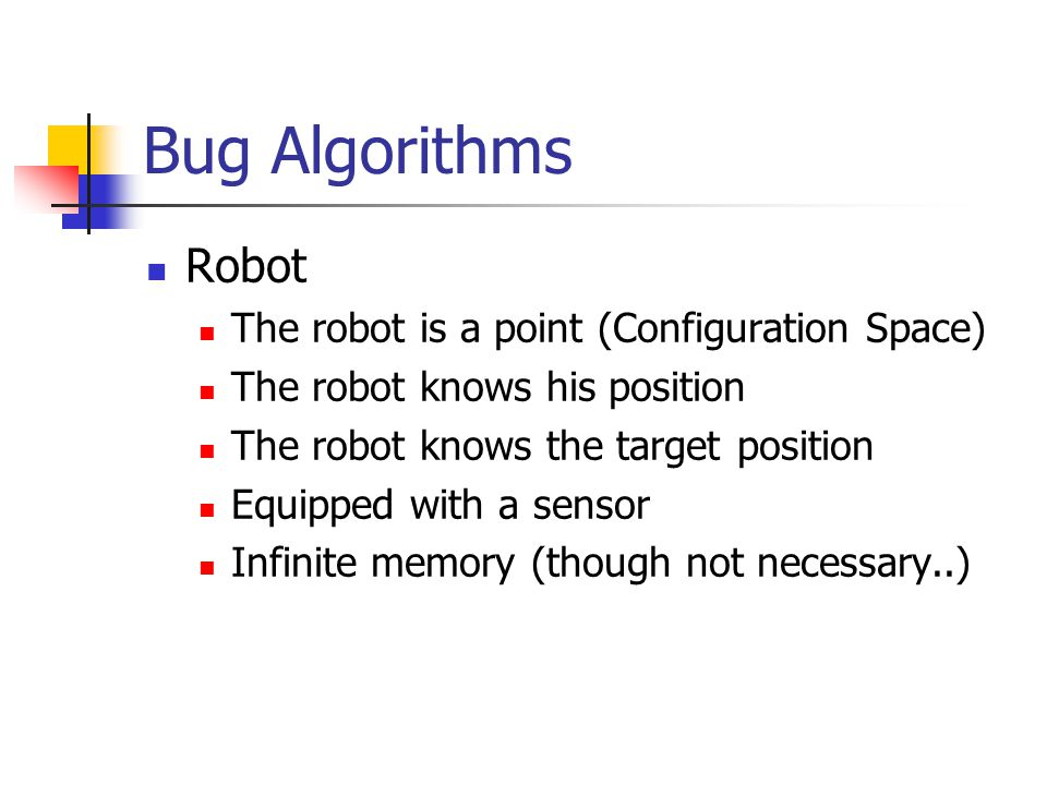 Bug Algorithms Robot The robot is a point (Configuration Space)