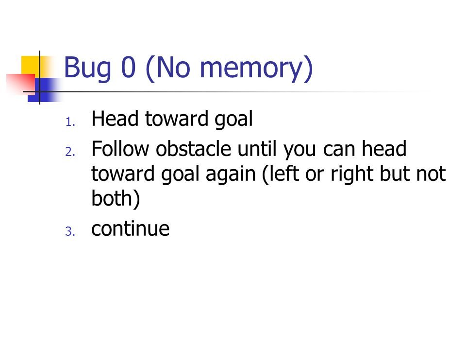 Bug 0 (No memory) Head toward goal
