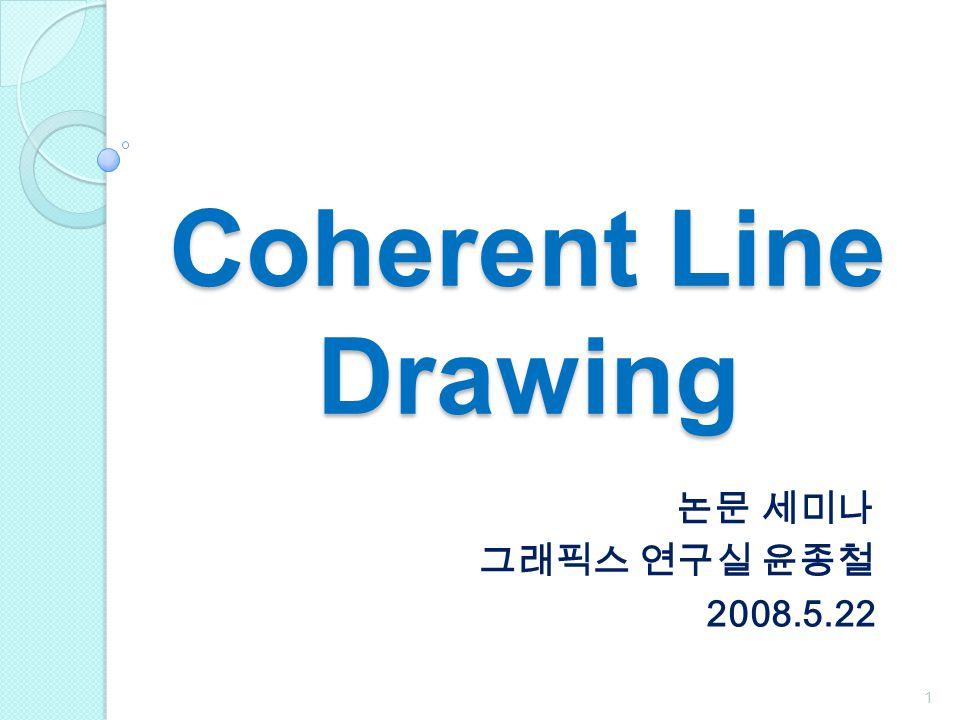 Coherent Line Drawing 논문 세미나 그래픽스 연구실 윤종철 2008.5.22 ㅌㄹㅊㅎㅇㄹ철호철ㅊ호롱러로