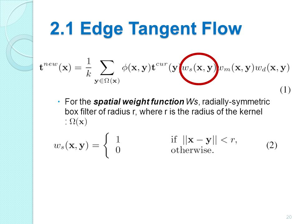 2.1 Edge Tangent Flow For the spatial weight function Ws, radially-symmetric box filter of radius r, where r is the radius of the kernel :