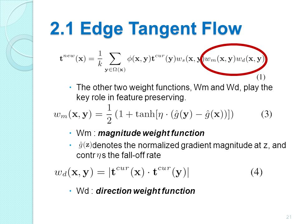 2.1 Edge Tangent Flow The other two weight functions, Wm and Wd, play the key role in feature preserving.