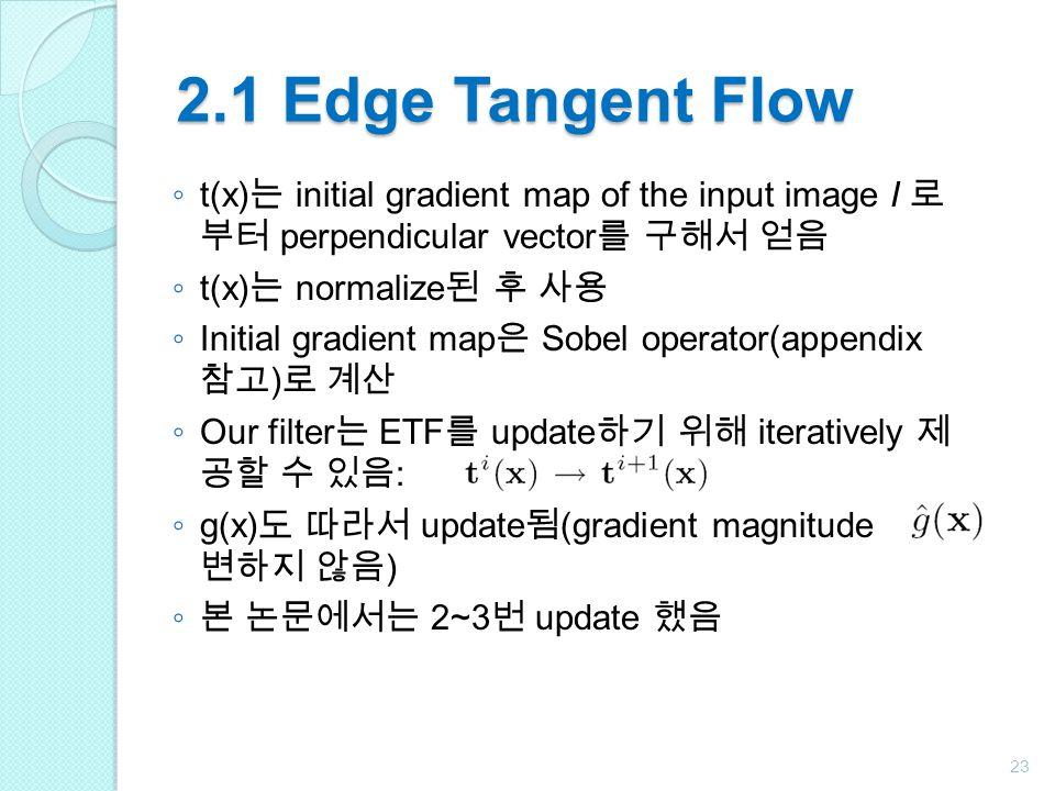 2.1 Edge Tangent Flow t(x)는 initial gradient map of the input image I 로부터 perpendicular vector를 구해서 얻음.