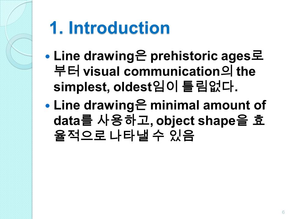 1. Introduction Line drawing은 prehistoric ages로 부터 visual communication의 the simplest, oldest임이 틀림없다.