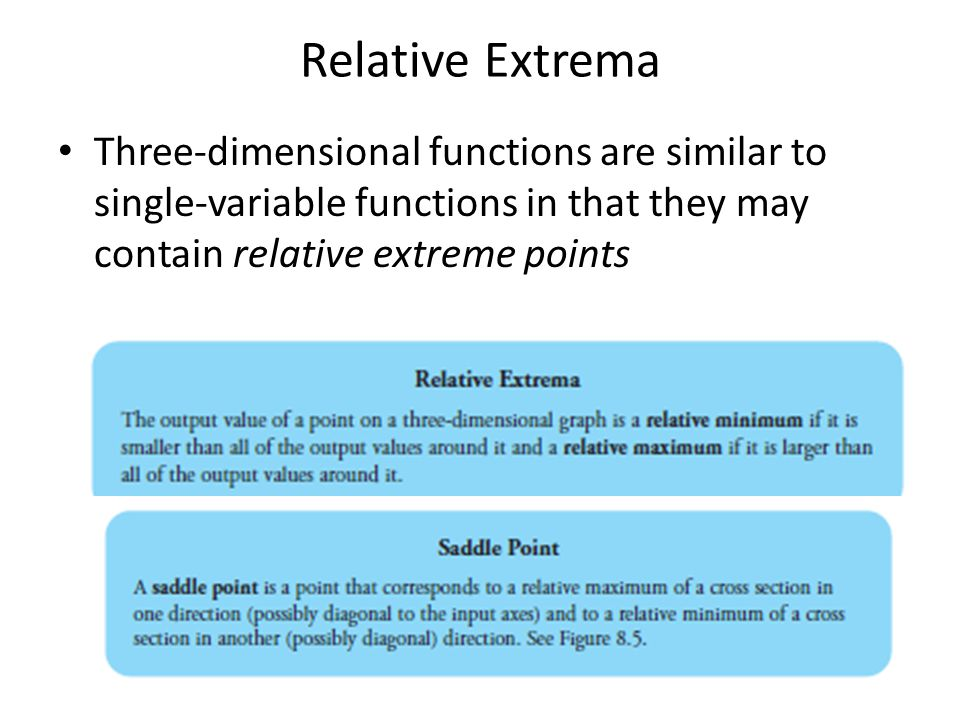 Relative Extrema Three-dimensional functions are similar to single-variable functions in that they may contain relative extreme points.