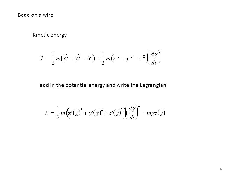 Bead on a wire Kinetic energy add in the potential energy and write the Lagrangian
