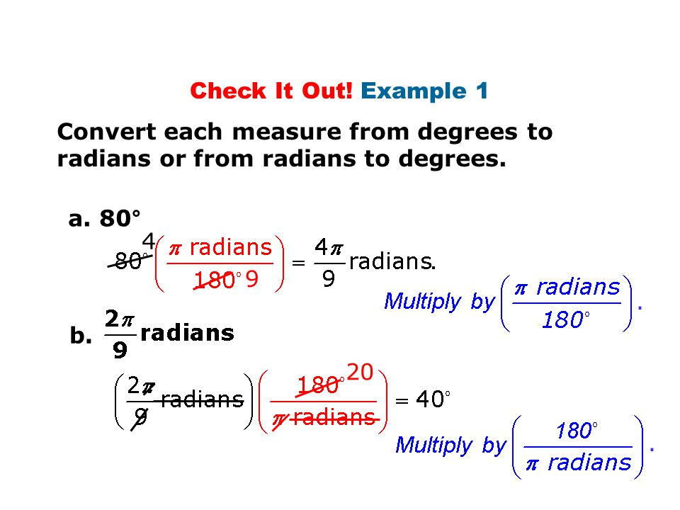 Check It Out! Example 1 Convert each measure from degrees to radians or from radians to degrees. a. 80°