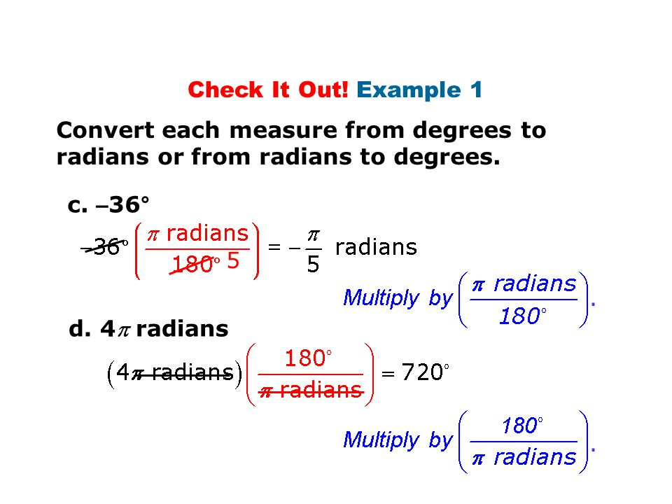 Check It Out! Example 1 Convert each measure from degrees to radians or from radians to degrees. c. –36°