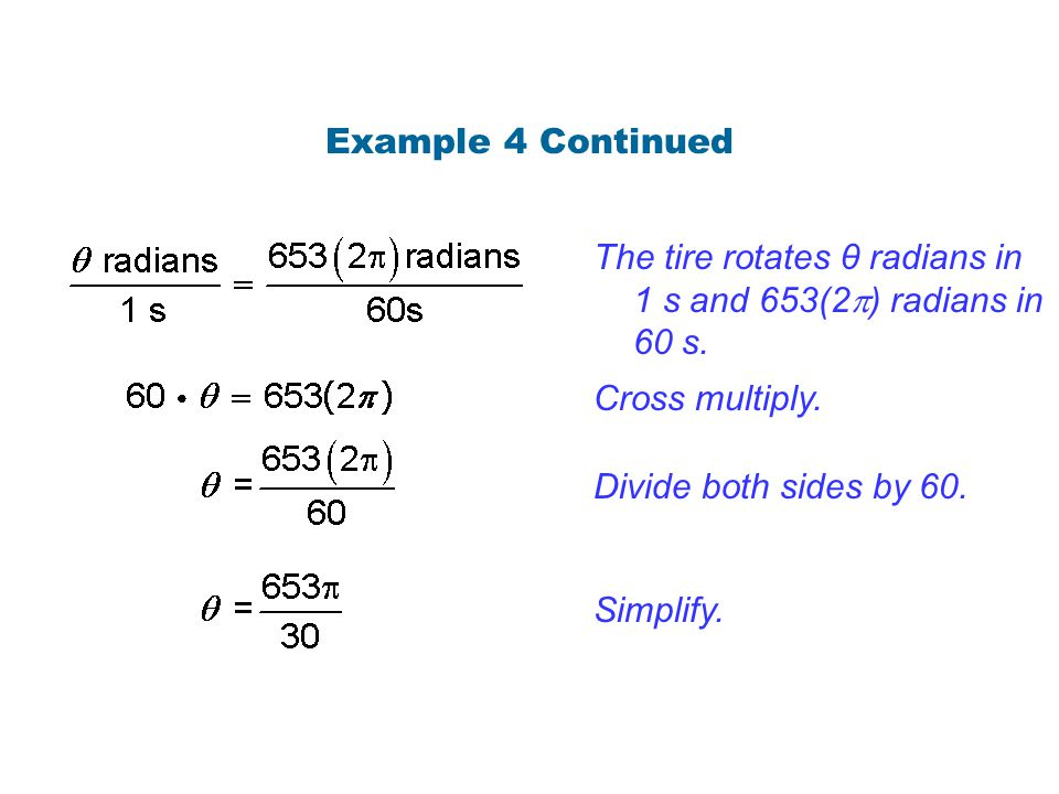 Example 4 Continued The tire rotates θ radians in 1 s and 653(2) radians in 60 s. Cross multiply.