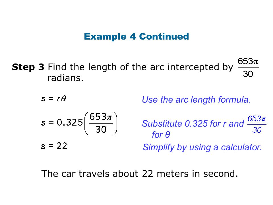 Example 4 Continued Step 3 Find the length of the arc intercepted by. radians. Use the arc length formula.