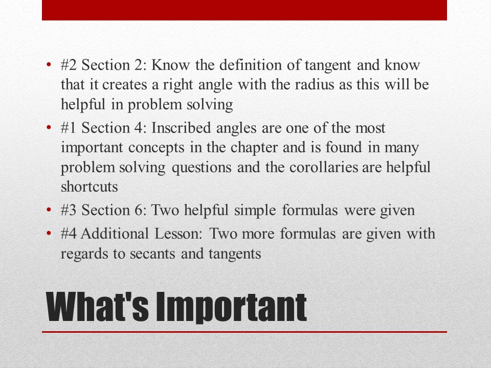 #2 Section 2: Know the definition of tangent and know that it creates a right angle with the radius as this will be helpful in problem solving