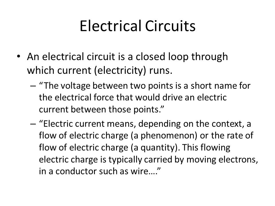 Electrical Circuits An electrical circuit is a closed loop through which current (electricity) runs.