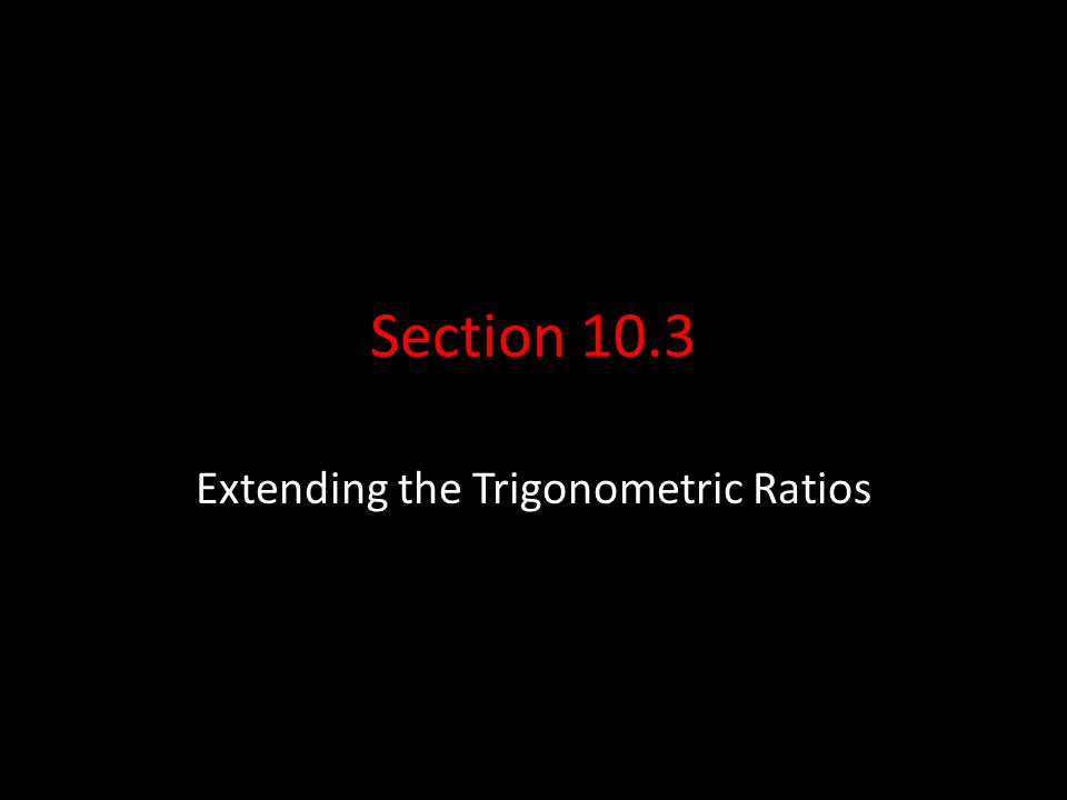 Extending the Trigonometric Ratios