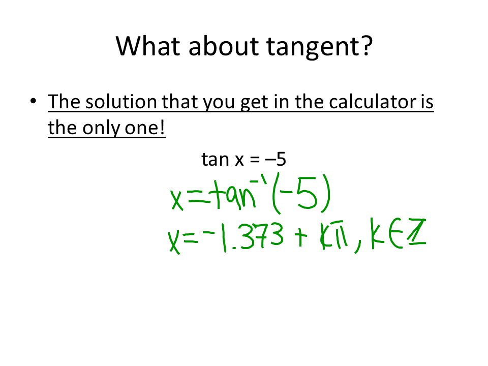 What about tangent The solution that you get in the calculator is the only one! tan x = –5