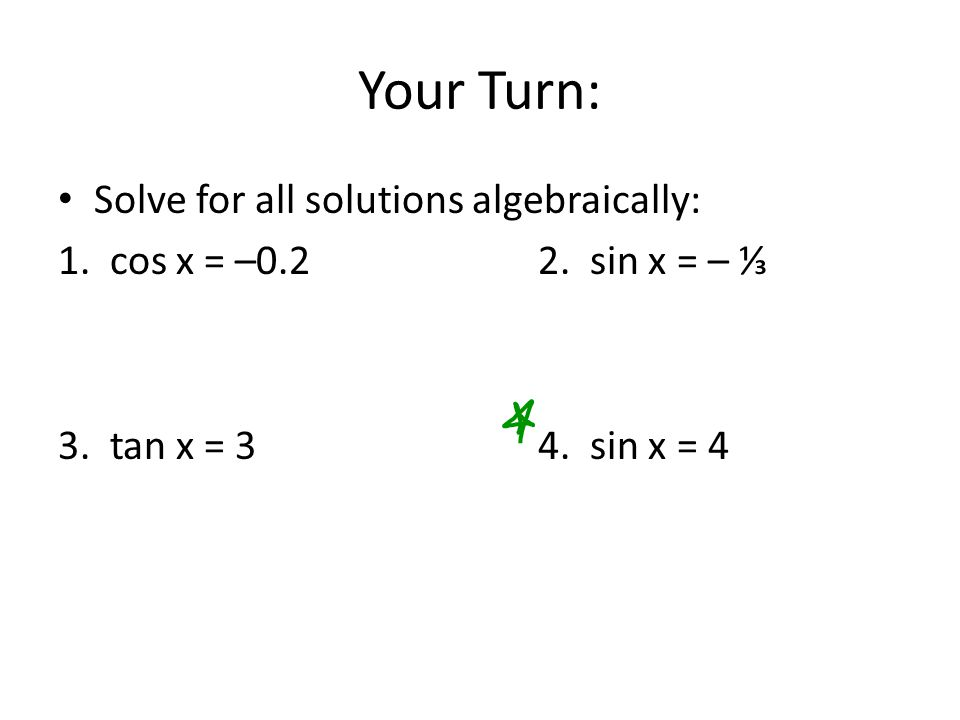 Your Turn: Solve for all solutions algebraically: