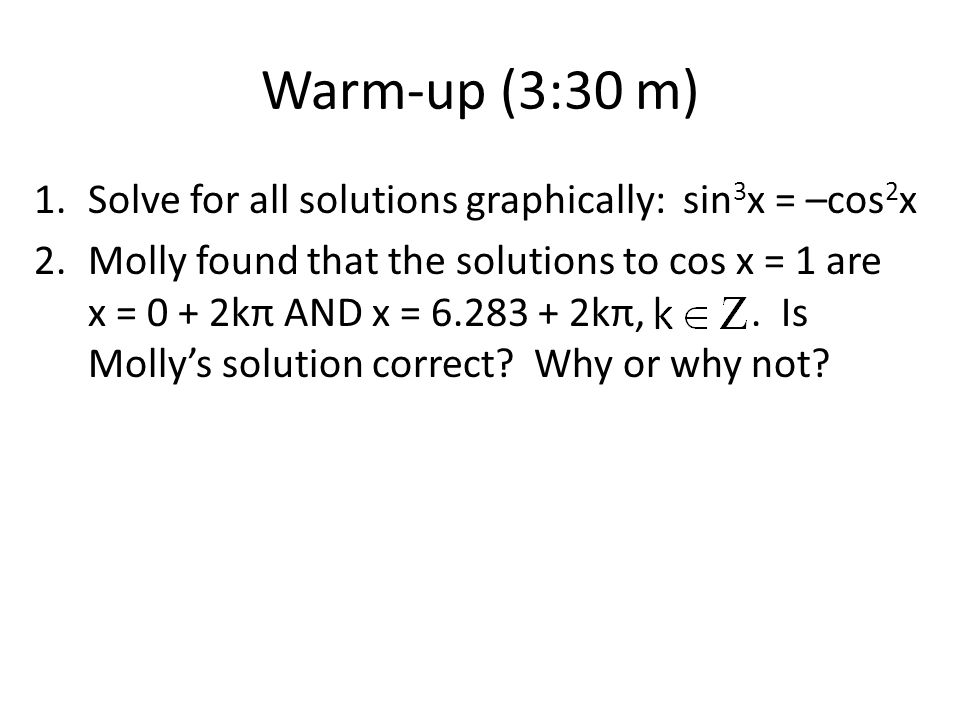 Warm-up (3:30 m) Solve for all solutions graphically: sin3x = –cos2x