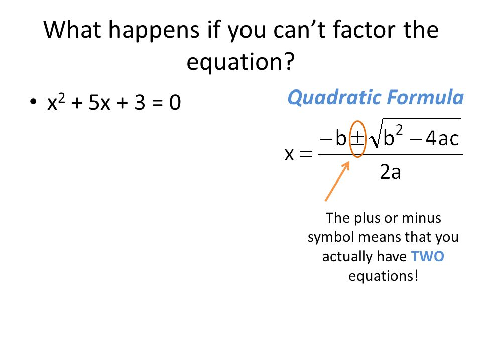 What happens if you can't factor the equation