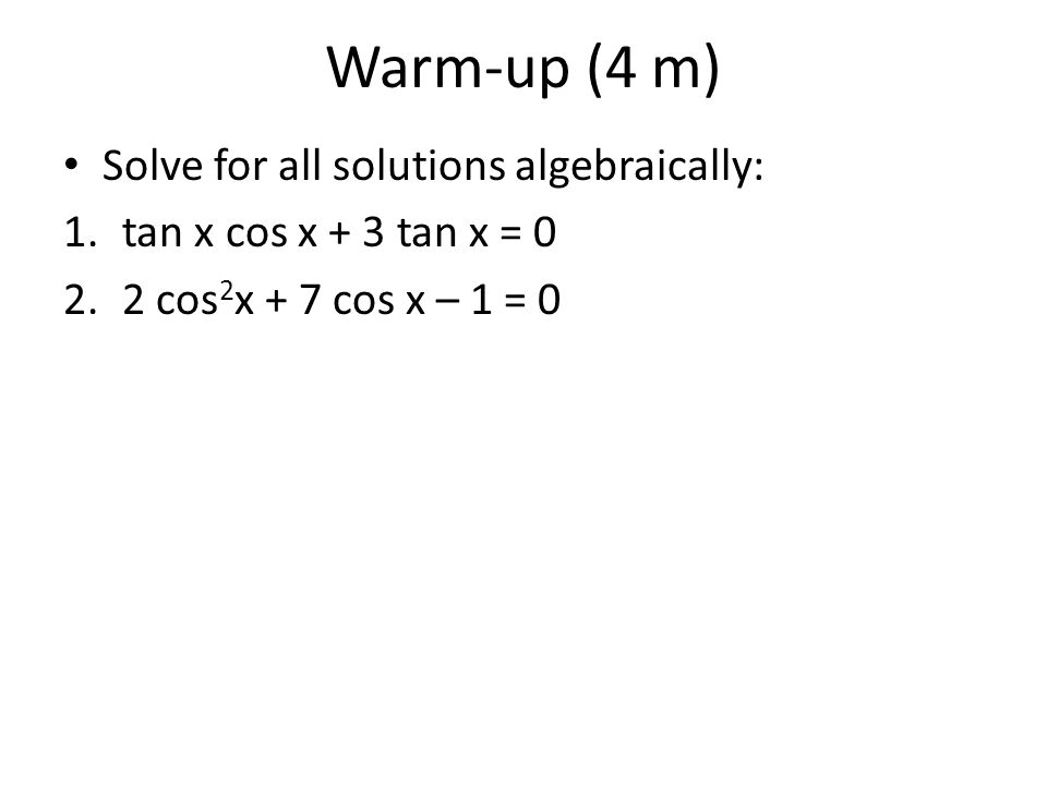 Warm-up (4 m) Solve for all solutions algebraically: