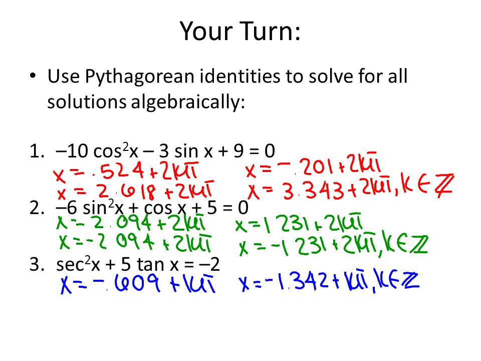 Your Turn: Use Pythagorean identities to solve for all solutions algebraically: –10 cos2x – 3 sin x + 9 = 0.