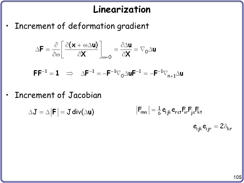 Linearization Increment of deformation gradient Increment of Jacobian