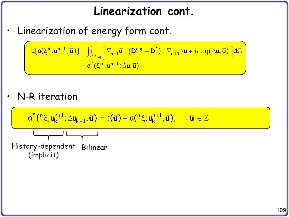 Linearization cont. Linearization of energy form cont. N-R iteration