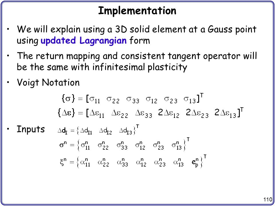 Implementation We will explain using a 3D solid element at a Gauss point using updated Lagrangian form.