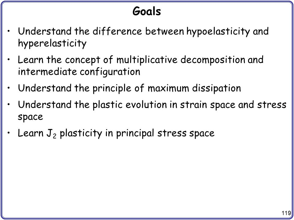Goals Understand the difference between hypoelasticity and hyperelasticity.