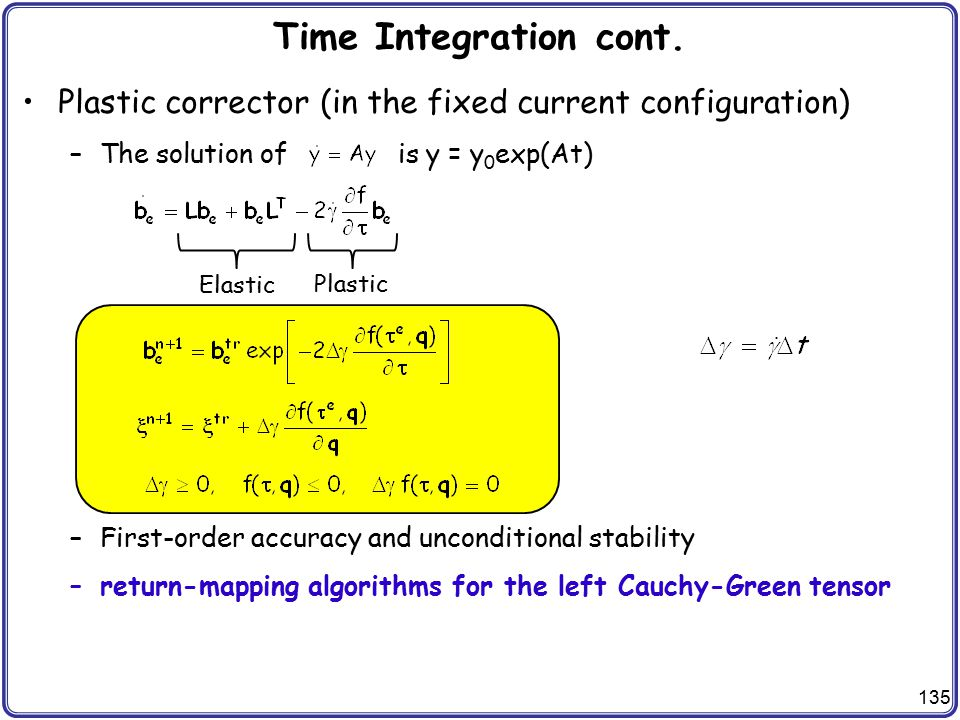 Time Integration cont. Plastic corrector (in the fixed current configuration) The solution of is y = y0exp(At)