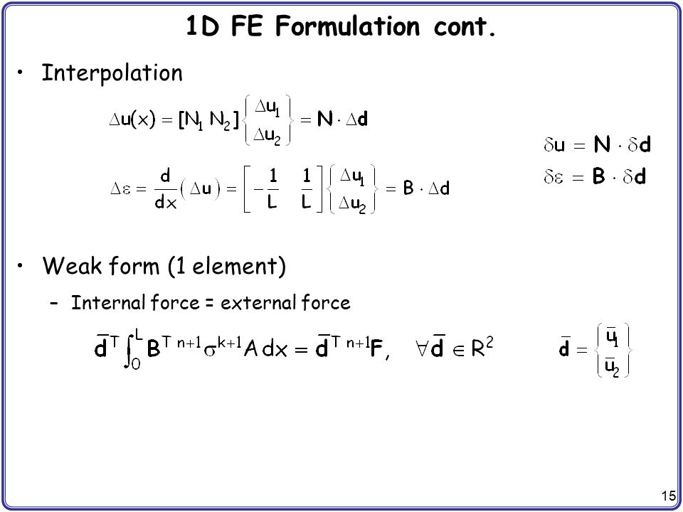 1D FE Formulation cont. Interpolation Weak form (1 element)