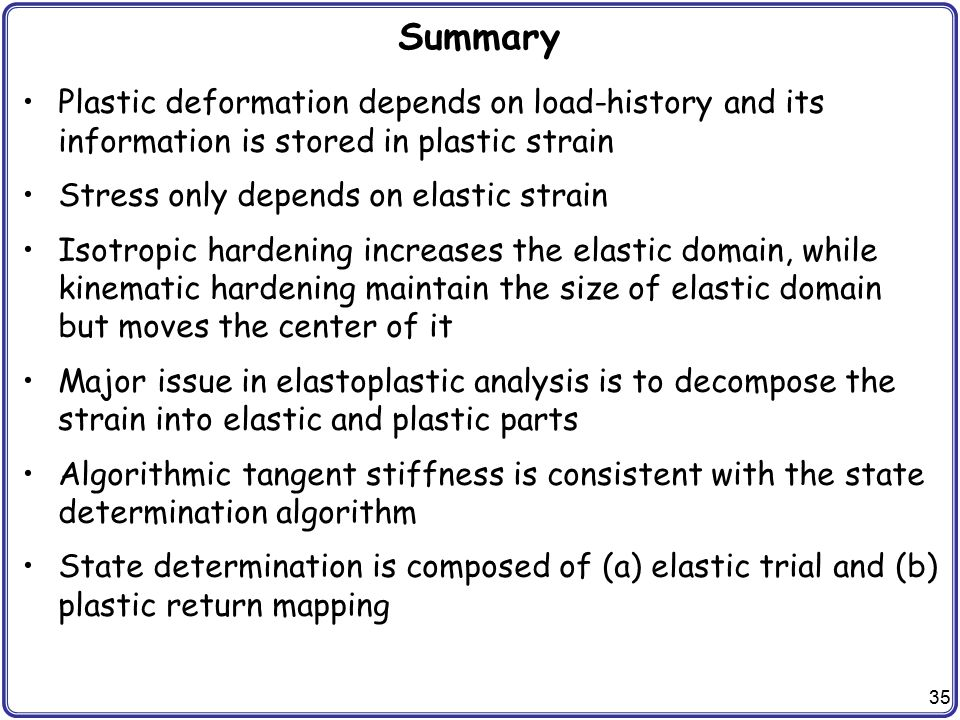 Summary Plastic deformation depends on load-history and its information is stored in plastic strain.