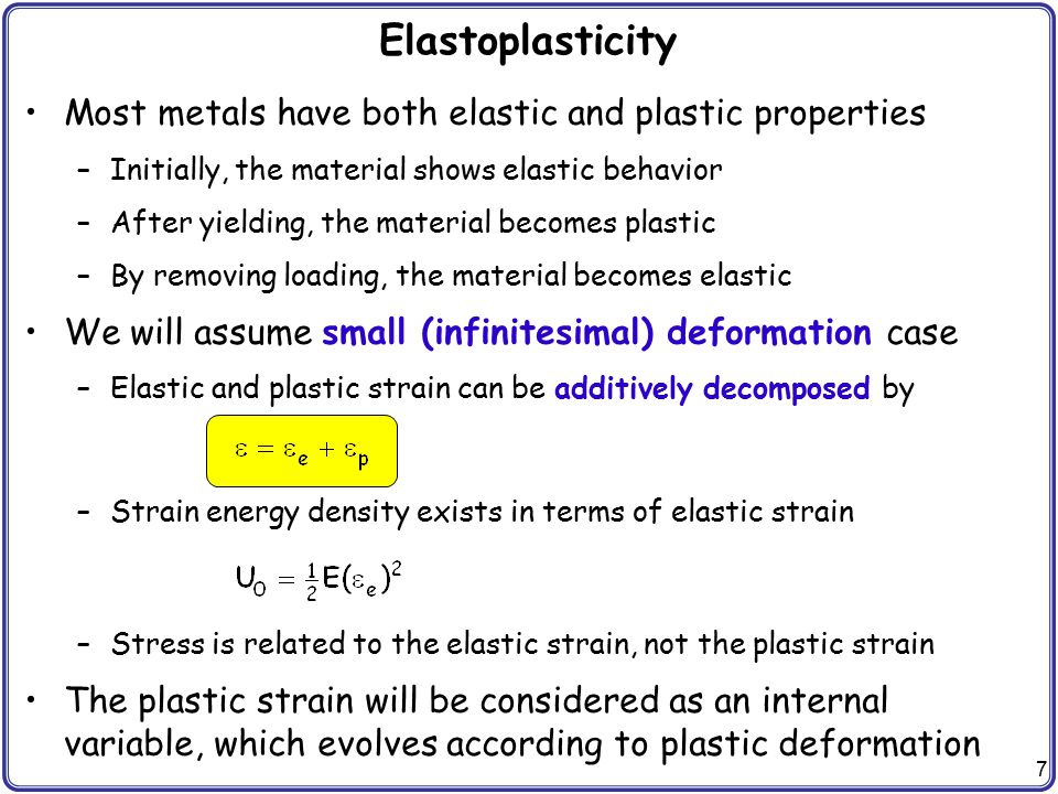Elastoplasticity Most metals have both elastic and plastic properties