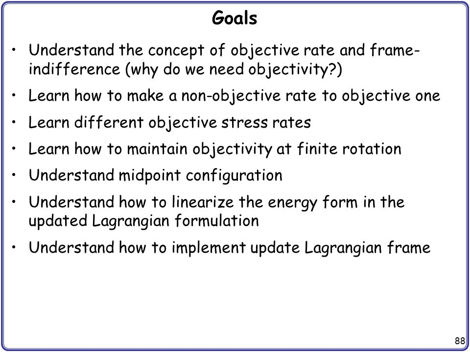 Goals Understand the concept of objective rate and frame- indifference (why do we need objectivity )