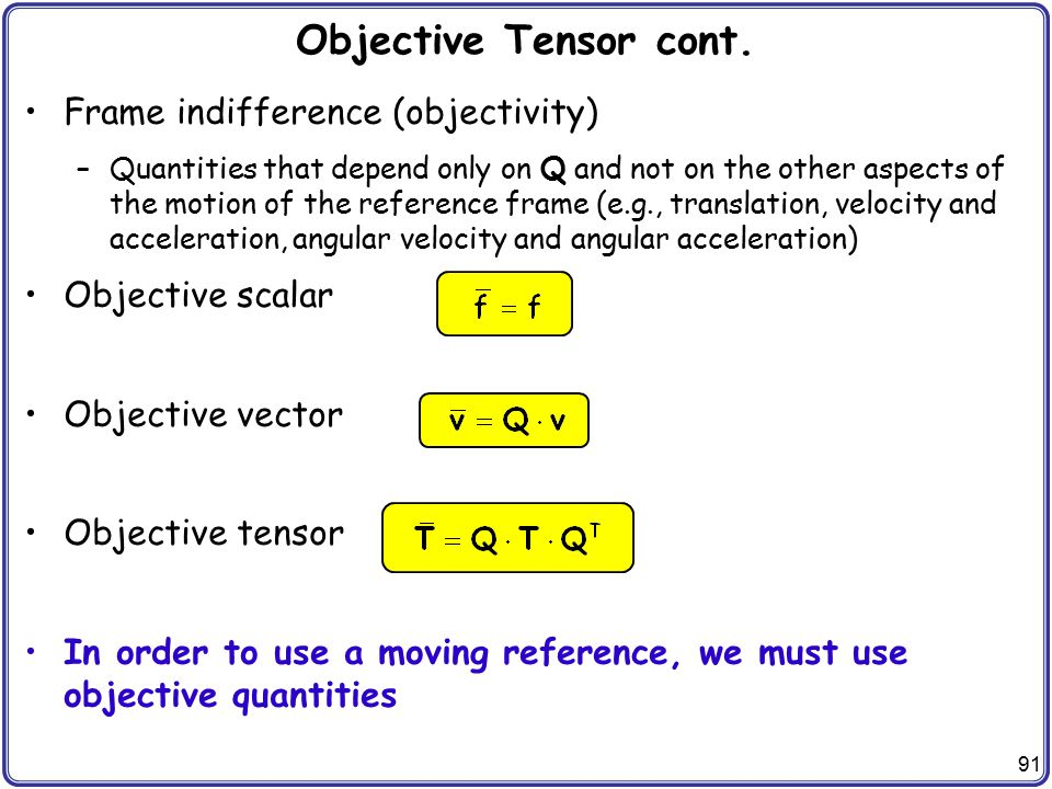 Objective Tensor cont. Frame indifference (objectivity)