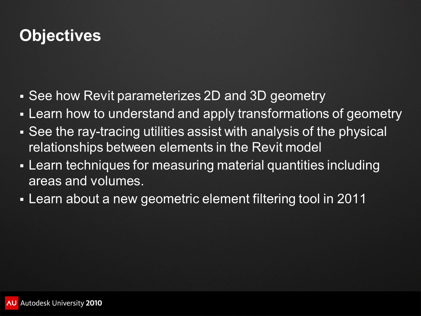 Objectives See how Revit parameterizes 2D and 3D geometry