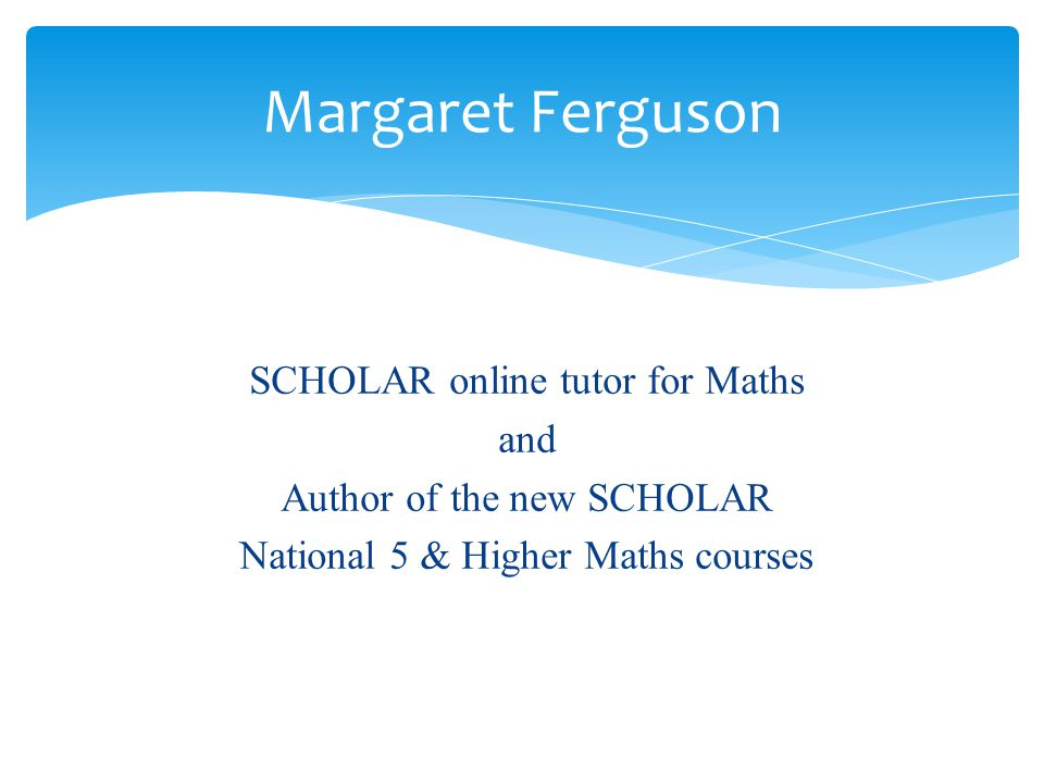 Margaret Ferguson SCHOLAR online tutor for Maths and Author of the new SCHOLAR National 5 & Higher Maths courses