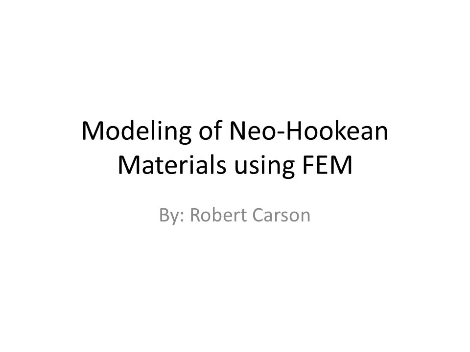 Modeling of Neo-Hookean Materials using FEM