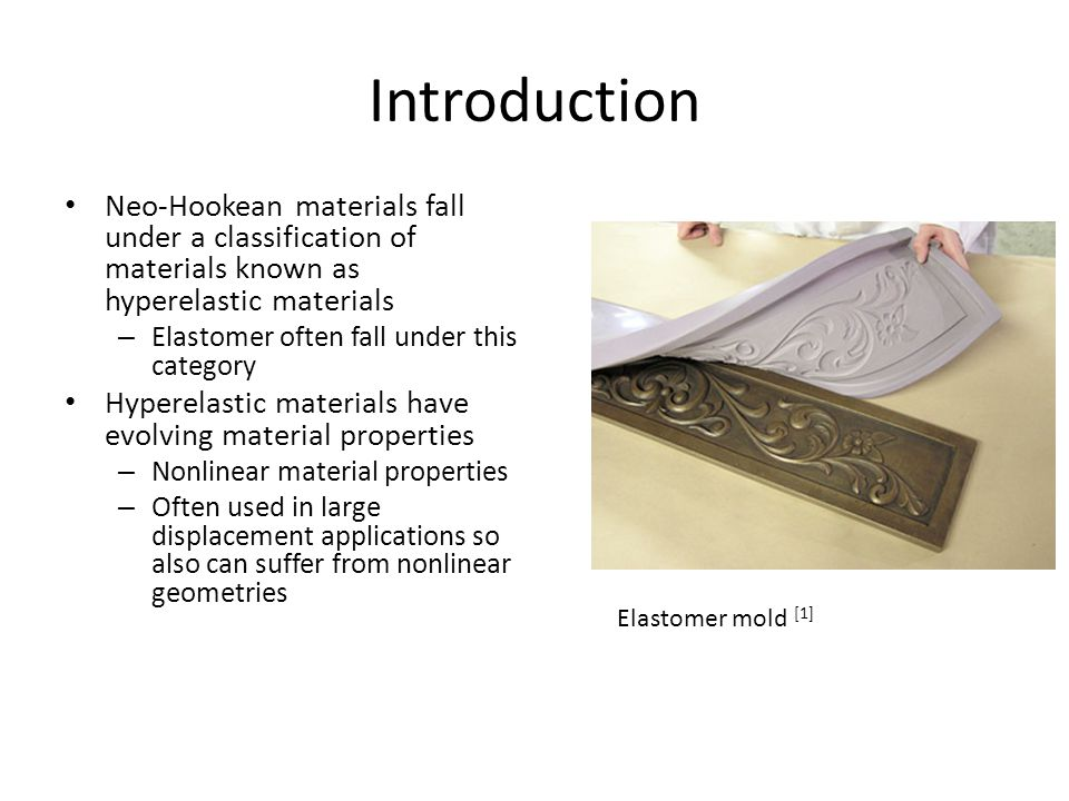 Introduction Neo-Hookean materials fall under a classification of materials known as hyperelastic materials.