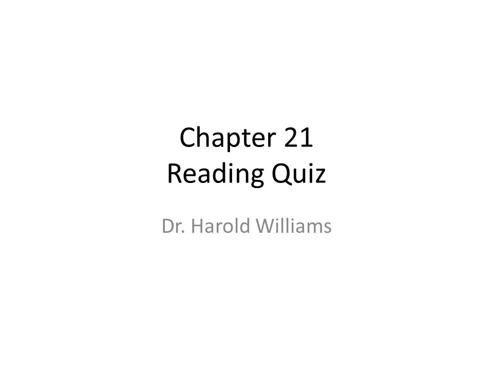 Chapter 21 Reading Quiz Dr. Harold Williams