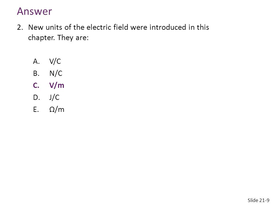 Answer New units of the electric field were introduced in this chapter. They are: V/C. N/C.