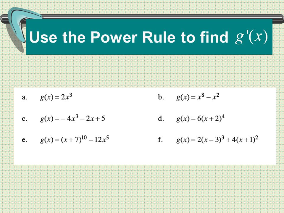 Use the Power Rule to find