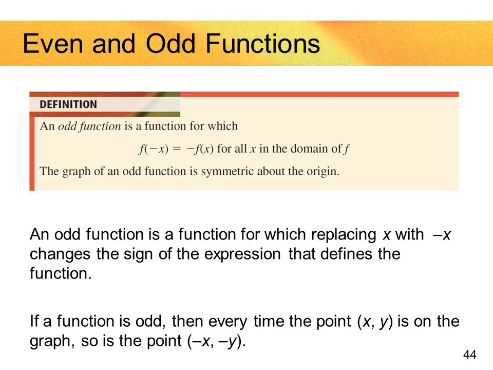 Even and Odd Functions An odd function is a function for which replacing x with –x changes the sign of the expression that defines the function.