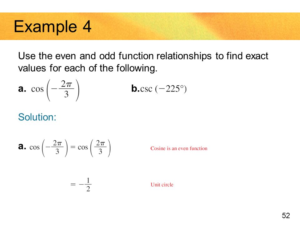 Example 4 Use the even and odd function relationships to find exact values for each of the following.