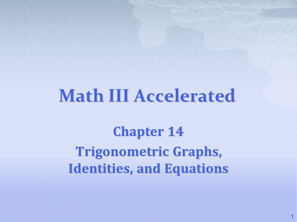 Chapter 14 Trigonometric Graphs, Identities, and Equations