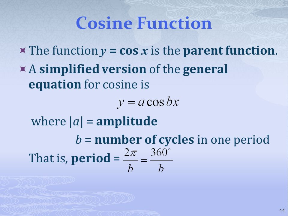 Cosine Function The function y = cos x is the parent function.