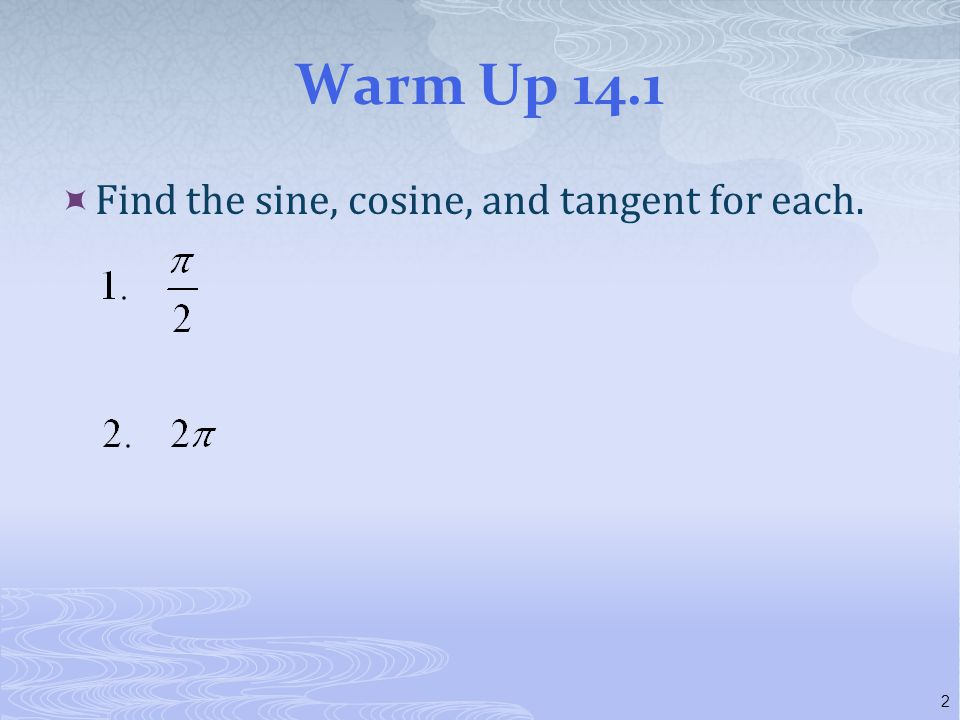 Warm Up 14.1 Find the sine, cosine, and tangent for each.