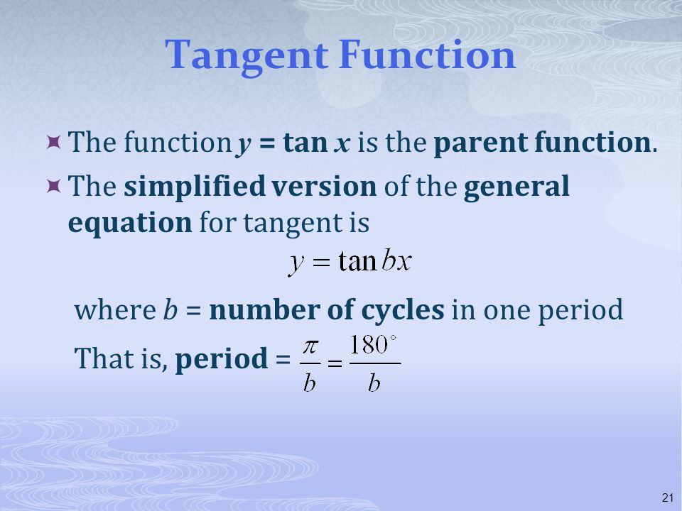 Tangent Function The function y = tan x is the parent function.